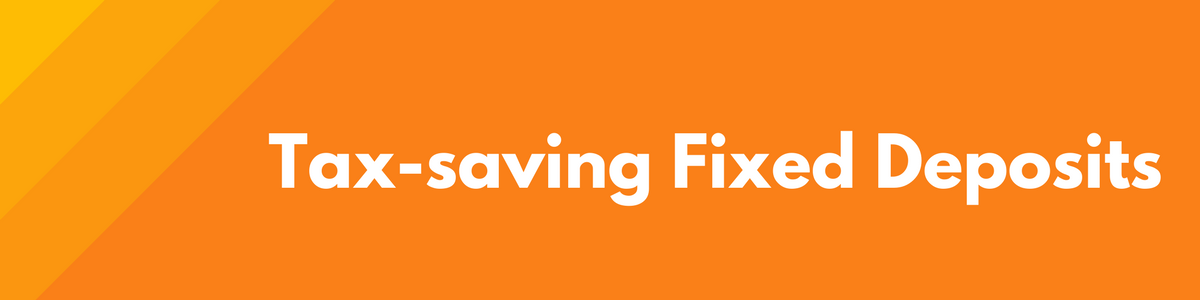 Tax-saving fixed deposits - Tax saving investment option under section 80C