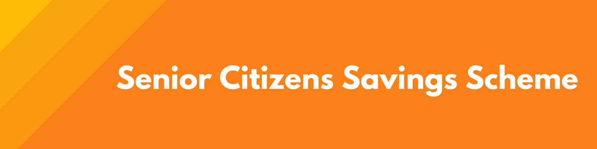 Senior Citizens Savings Scheme - Tax Benefit Investment