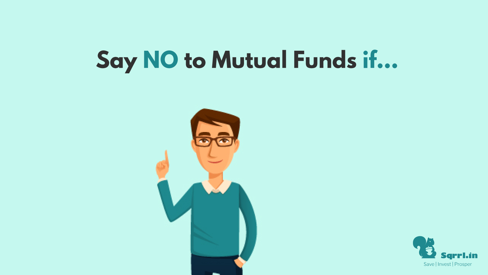 You shouldn't invest in mutual funds