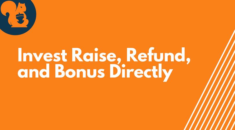 Invest raise, Refund, Bonus directly