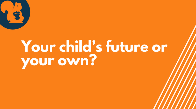 your child future or your own