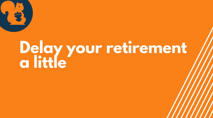 delay your retirement , retirement planning