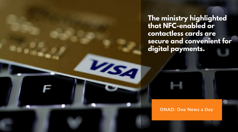 the ministry highlighted that NFC-enabled or contactless cards are not only secure and convenient for digital payments, but push up adoption of digital transactions in the country,