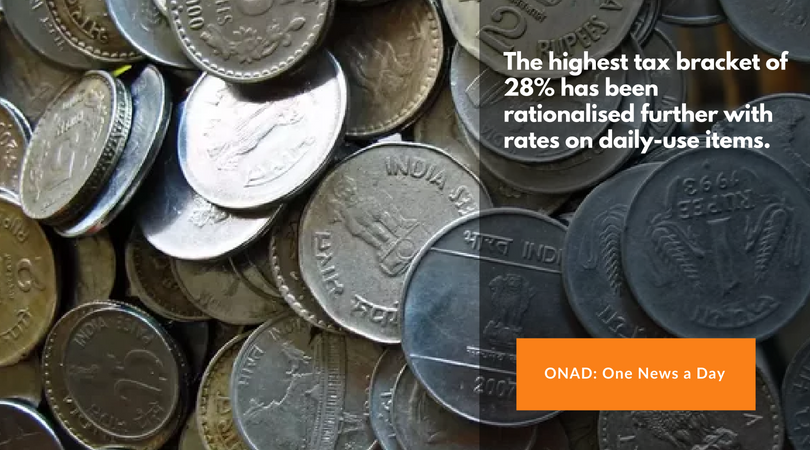 ONAD-The highest tax bracket of 28% has been rationalised further with rates on daily-use items