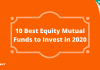 10 Best Equity Mutual Funds to Invest in 2020