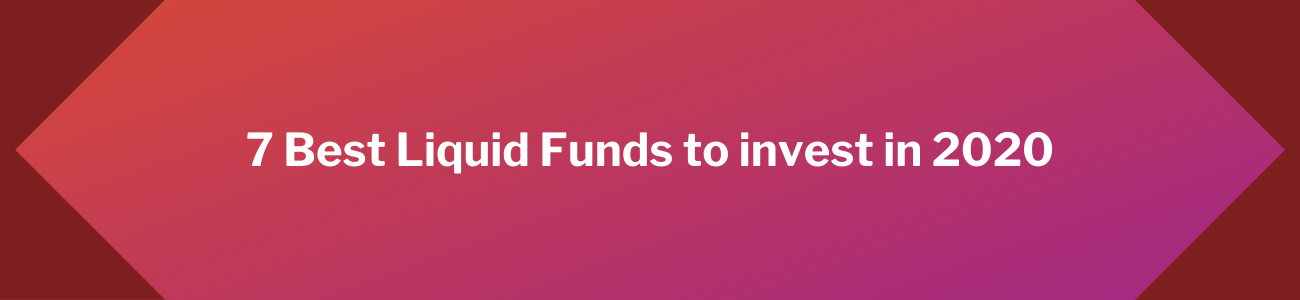 7 Best Liquid Funds to invest in 2020