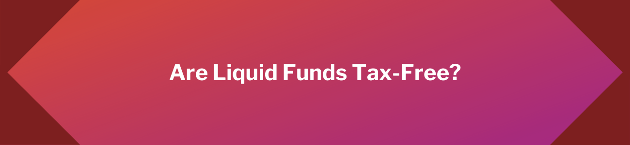 Are Liquid Funds Tax-Free?