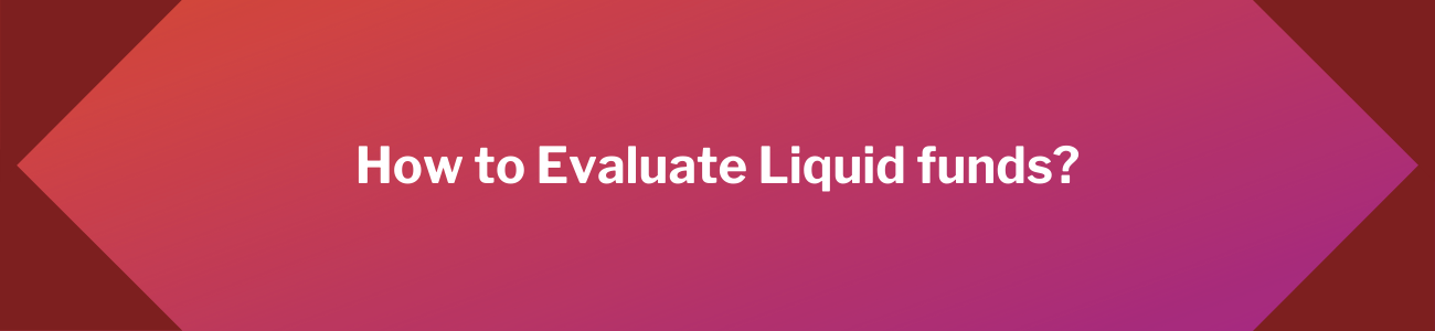 How to Evaluate Liquid funds?