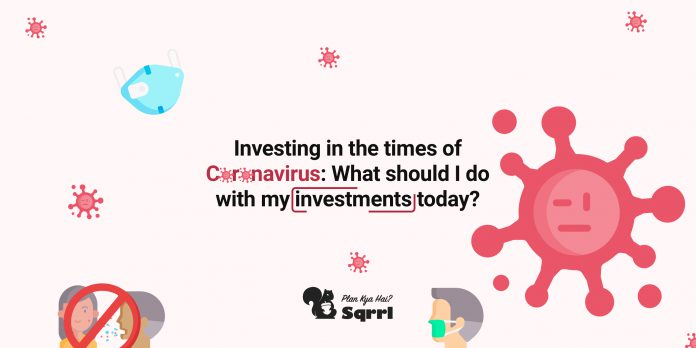 Investing in the times of Coronavirus: What should I do with my investments today?