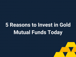 Gold Mutual funds: 5 reasons why you should invest in them