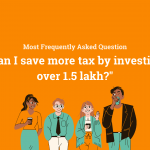 Most Frequently Asked Question- Can I save tax more than 1.5 lakh_